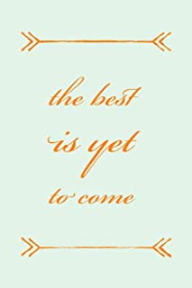 The Best Is Yet To Come: Novelty Motivational and Inspirational Saying Suitable For Graduation Or Retirement - 6