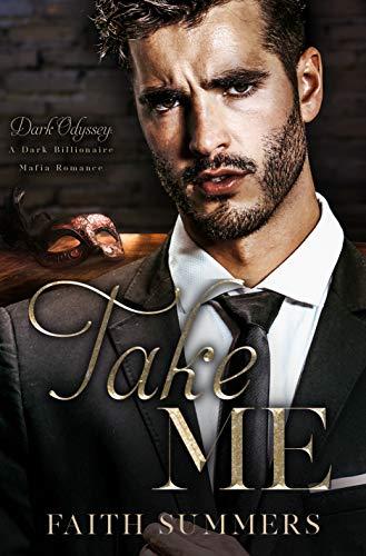 Take Me: A Dark Billionaire Mafia Romance (Dark Odyssey Book 5) by [Faith Summers, Khardine  Gray]