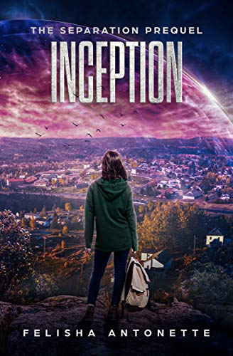 Inception: A Young Adult Post-Apocalyptic Dystopian Series (The Separation Trilogy Prequel) by [Felisha Antonette]
