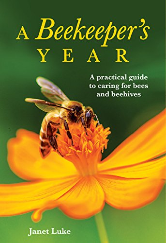 A Beekeeper's Year: A Practical Guide to Caring for Bees and Beehives