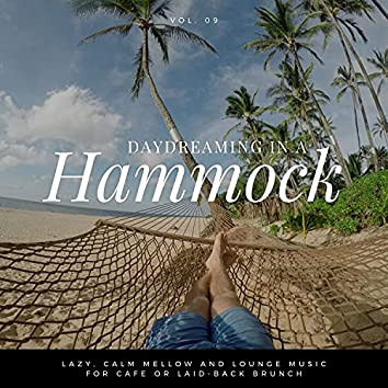 Daydreaming In A Hammock - Lazy, Calm Mellow And Lounge Music For Cafe Or Laid-back Brunch Vol.9