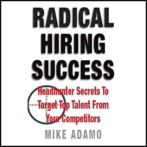Radical Hiring Success     Headhunter Secrets to Target Top Talent from Your Competitors              Autor:                                                                                                                                 Mike Adamo                               Sprecher:                                                                                                                                 Scott R. Pollak                      Spieldauer: 2 Std. und 25 Min.     Noch nicht bewertet     Gesamt 0,0