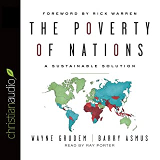 The Poverty of Nations     A Sustainable Solutions              By:                                                                                                                                 Barry Asmus,                                                                                        Wayne Grudem                               Narrated by:                                                                                                                                 Ray Porter                      Length: 12 hrs and 19 mins     57 ratings     Overall 4.6