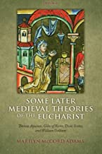 Some Later Medieval Theories of the Eucharist: Thomas Aquinas, Giles of Rome, Duns Scotus, and William Ockham