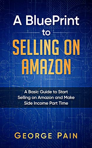A BluePrint to Selling on Amazon: A Basic Guide to Start Selling on Amazon and Make Side Income Part Time (English Edition)