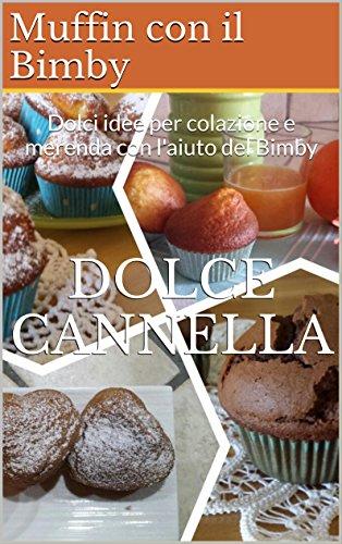 Ricette Muffin con il Bimby: Dolci idee per colazione e merenda con l'aiuto del Bimby