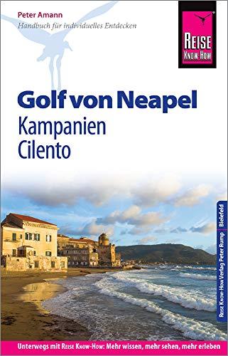 Reise Know-How Reiseführer Golf von Neapel, Kampanien, Cilento: Unterwegs mit Reise Know-How: Mehr wissen, mehr sehen, mehr erleben