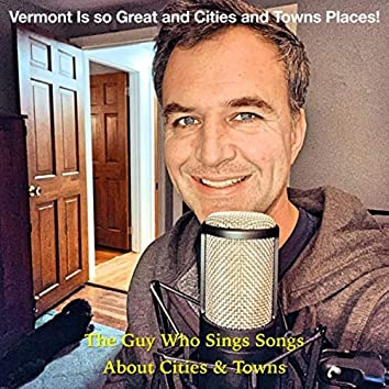 Vermont Is so Great and Cities and Towns Places!