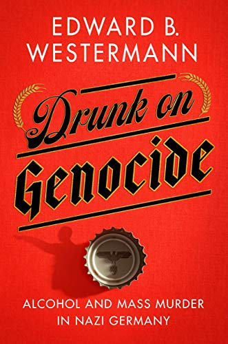 Drunk on Genocide: Alcohol and Mass Murder in Nazi Germany (Battlegrounds: Cornell Studies in Military History) -  Westermann, Edward B., Hardcover