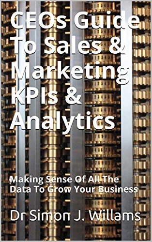CEOs Guide To Sales & Marketing: Making Sense Of All The Data To Grow Your Business