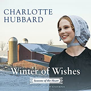 Winter of Wishes     Seasons of the Heart, Book 3              By:                                                                                                                                 Charlotte Hubbard                               Narrated by:                                                                                                                                 Susan Boyce                      Length: 9 hrs and 53 mins     217 ratings     Overall 4.6