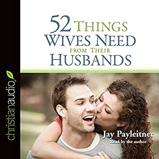 52 Things Wives Need from Their Husbands     What Husbands Can Do to Build a Stronger Marriage              By:                                                                                                                                 Jay Payleitner                               Narrated by:                                                                                                                                 Jay Payleitner                      Length: 4 hrs and 32 mins     70 ratings     Overall 4.1