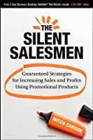 The Silent Salesmen: Guaranteed Strategies for Increasing Sales and Profits Using Promotional Products by Mitch Carson(2008-12-03)