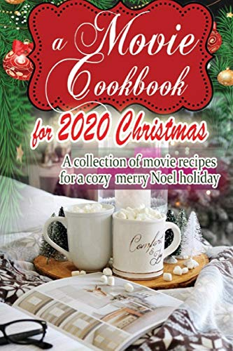 A Movie Cookbook for 2020 Christmas: A collection of movie recipes for a cozy merry Noel holiday
