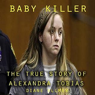 Baby Killer : The True Story of Alexandra Tobias cover art