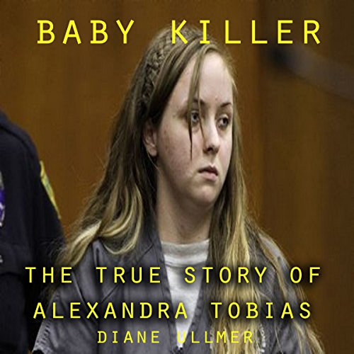 Baby Killer : The True Story of Alexandra Tobias audiobook cover art