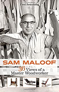 Sam Maloof: 36 Views of a Master Woodworker by Fred Setterberg (2016-04-01)