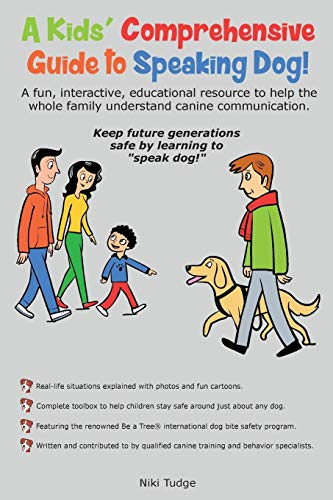 A Kids' Comprehensive Guide to Speaking Dog!: A fun, interactive, educational resource to help the whole family understand canine communication. Keep future generations safe by learning to speak dog!
