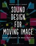 Sound Design for Moving Image: From Concept to Realization (Required Reading Range) - Kahra Scott-James