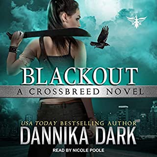 Blackout     Crossbreed Series, Book 5              Written by:                                                                                                                                 Dannika Dark                               Narrated by:                                                                                                                                 Nicole Poole                      Length: 11 hrs and 1 min     13 ratings     Overall 4.9