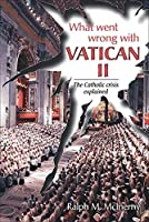 What Went Wrong With Vatican II: The Catholic Crisis Explained