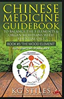 Chinese Medicine Guidebook Essential Oils to Balance the Wood Element & Organ Meridians