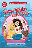 Snow White and the Seven Dogs (Scholastic Reader, Level 2: Flash Forward Fairy Tales)