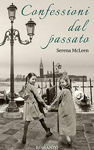 Confessioni dal passato: Un romanzo affascinante dagli infiniti intrecci: passato e presente, dubbio e certezza, promessa e tradimento