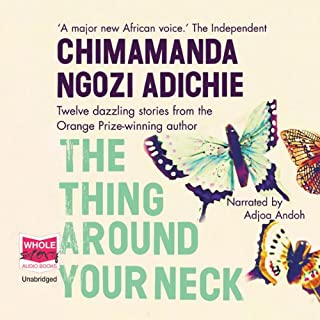 The Thing Around Your Neck                   By:                                                                                                                                 Chimamanda Ngozi Adichie                               Narrated by:                                                                                                                                 Adjoa Andoh                      Length: 6 hrs and 52 mins     68 ratings     Overall 4.3