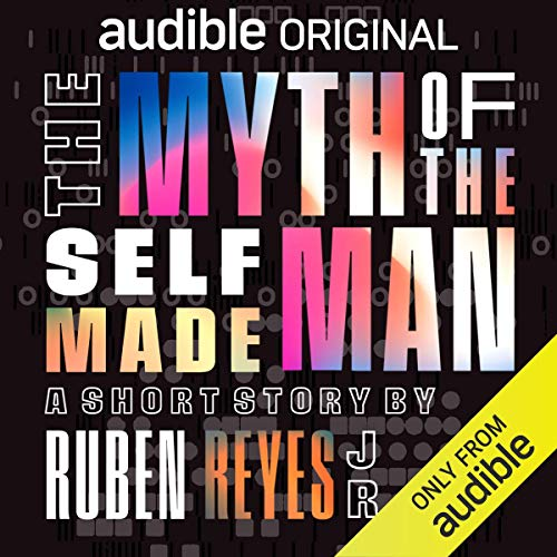 The Myth of the Self-Made Man Audiobook By Ruben Reyes cover art