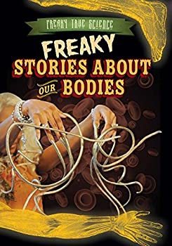 Freaky Stories about Our Bodies - Book  of the Freaky True Science