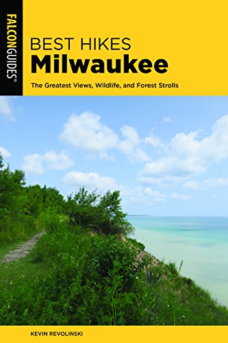 Best Hikes Milwaukee: The Greatest Views, Wildlife, and Forest Strolls (Best Hikes Near Series)