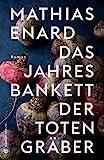Das Jahresbankett der Totengräber von Mathias Enard