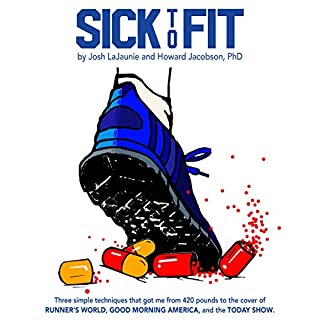 Sick to Fit: Three Simple Techniques That Got Me from 420 Pounds to the Cover of Runner's World, Good Morning America, and the Today Show audiobook cover art