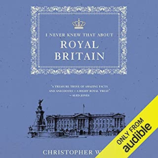 I Never Knew That About Royal Britain                   By:                                                                                                                                 Christopher Winn                               Narrated by:                                                                                                                                 Tim Bentinck                      Length: 7 hrs and 34 mins     7 ratings     Overall 4.4