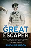 The Great Escaper: The Life and Death of Roger Bushell - Love, Betrayal, Big X and the Great Escape by Simon Pearson (2013-08-15)