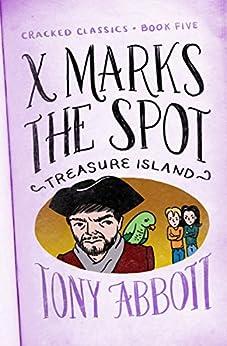X Marks the Spot: (Treasure Island) (Cracked Classics Book 5) by [Tony Abbott]