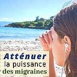 Atténuer la puissance des migraines
