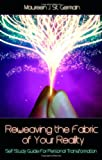 Reweaving the Fabric of Your Reality: Self-Study Guide for Personal Transformation (Book and MP3 edition)