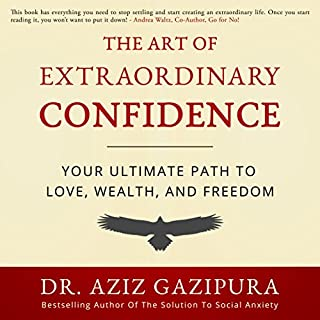 The Art of Extraordinary Confidence     Your Ultimate Path to Love, Wealth, and Freedom              By:                                                                                                                                 Dr. Aziz Gazipura PsyD                               Narrated by:                                                                                                                                 Dr. Aziz Gazipura                      Length: 13 hrs and 20 mins     208 ratings     Overall 4.6