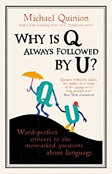 Why is Q Always Followed by U?  Word-Perfect Answers to the Most-Asked Questions About Language