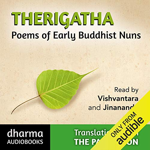 Therigatha     Poems of Early Buddhist Nuns              By:                                                                                                                                 K. R. Norman (translator),                                                                                        C. R.F. Rhys Davids                               Narrated by:                                                                                                                                 Jinananda,                                                                                        Vishvantara                      Length: 4 hrs and 26 mins     1 rating     Overall 5.0