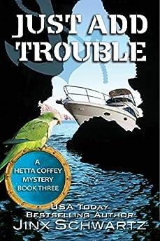 Just Add Trouble (Hetta Coffey Series, Book 3) by [Jinx Schwartz]