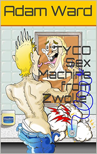 TYCO Sex Machine from Zwolle (Story about a Storytellers story Book 1) (English Edition)