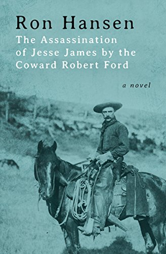 The Assassination of Jesse James by the Coward Robert Ford: A Novel (P.S.)