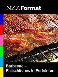 NZZ Format - Barbecue: Fleischliches in Perfektion