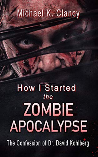 How I Started the Zombie Apocalypse: The Confession of Dr. David Kohlberg (Z-Factor Book 1)