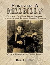 Forever A Hillbilly: Pictorial Old-Time Music Journey of Appalachian Fiddler Charlie Bowman