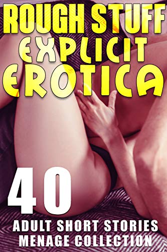 ROUGH STUFF : 40 EXPLICIT EROTICA SHORT STORIES FOR ADULTS MENAGE COLLECTION (English Edition)