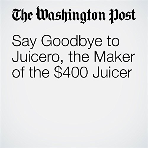 Say Goodbye to Juicero, the Maker of the $400 Juicer copertina